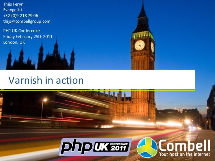 Thijs	  FerynEvangelist+32	  (0)9	  218	  79	  06thijs@combellgroup.comPHP	  UK	  ConferenceFriday	  February	  25th	  201...