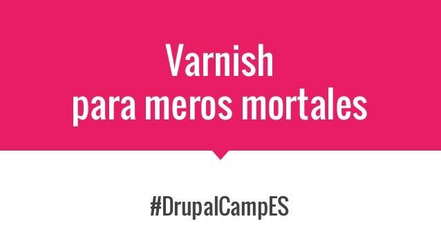 Varnish para meros mortales #DrupalCampES