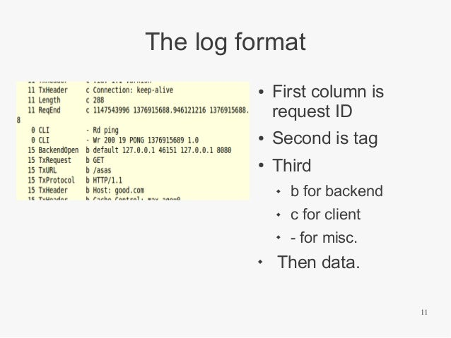 The log format ●  First column is request ID  ●  Second is tag  ●  Third    c for client      b for backend - for misc...