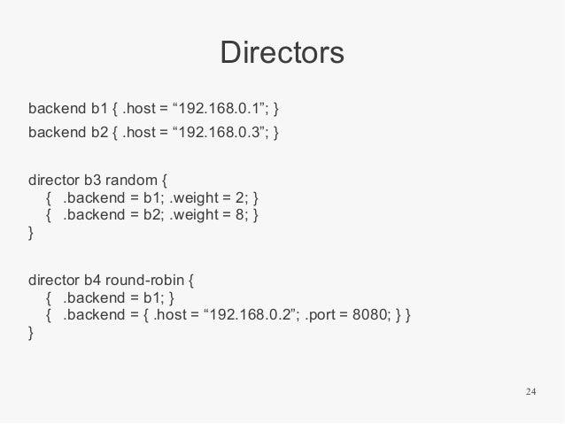 "Directors backend b1 { .host = ""192.168.0.1""; } backend b2 { .host = ""192.168.0.3""; } director b3 random { { .backend = b1..."