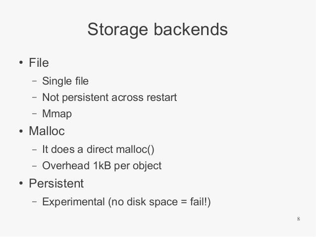 Storage backends ●  File – –  Not persistent across restart  – ●  Single file Mmap  Malloc – –  ●  It does a direct malloc...