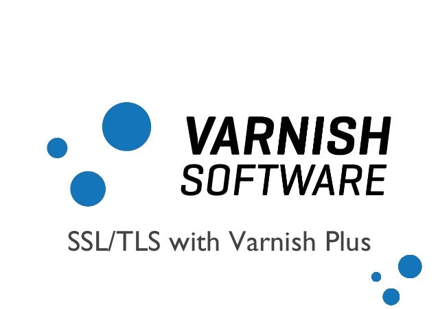 SSL/TLS with Varnish Plus