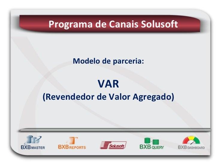 Modelo de parceria: VAR (Revendedor de Valor Agregado) Programa de Canais Solusoft