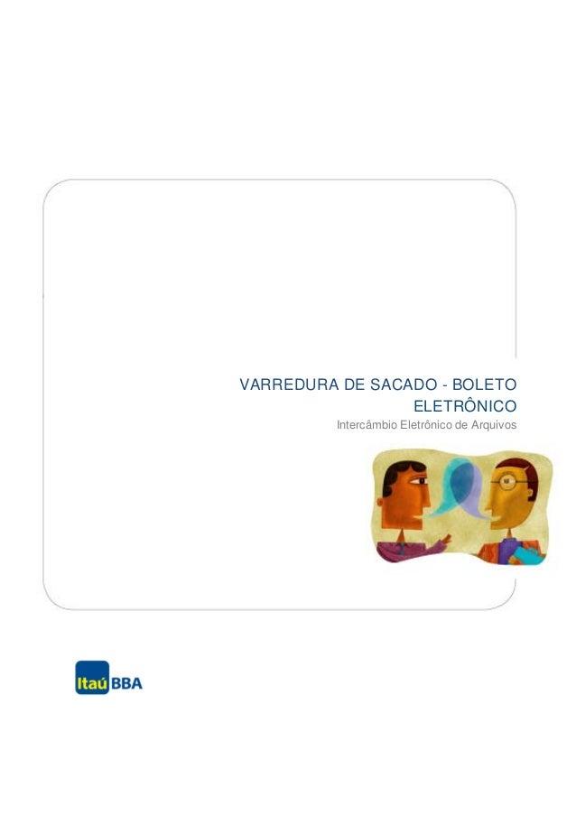 VARREDURA DE SACADO - BOLETO                 ELETRÔNICO         Intercâmbio Eletrônico de Arquivos