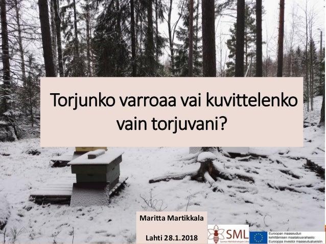 Maritta Martikkala Lahti 28.1.2018 Torjunko varroaa vai kuvittelenko vain torjuvani?
