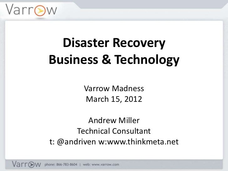 Disaster RecoveryBusiness & Technology        Varrow Madness        March 15, 2012          Andrew Miller       Technical ...