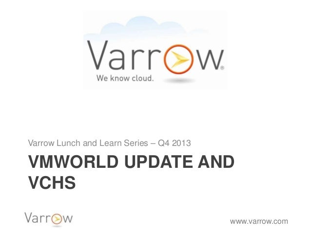 Varrow Lunch and Learn Series – Q4 2013  VMWORLD UPDATE AND VCHS www.varrow.com