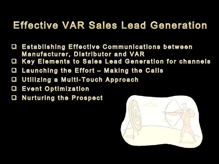 Effective VAR Sales Lead Generation<br /><ul><li>  Establishing Effective Communications between</li></ul>    Manufacturer...