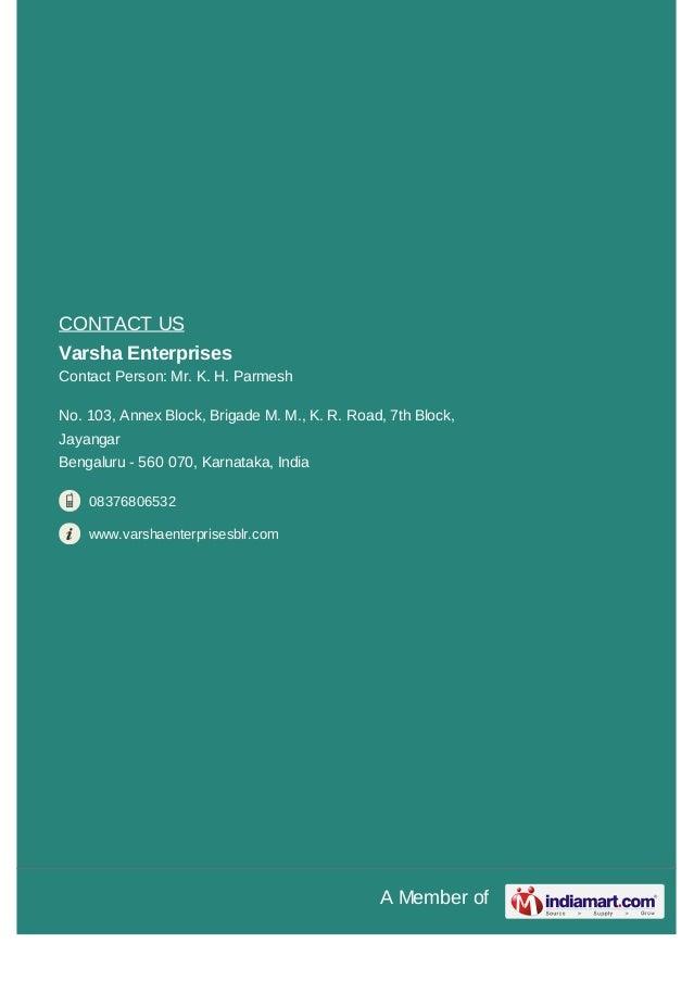 A Member ofCONTACT USVarsha EnterprisesContact Person: Mr. K. H. ParmeshNo. 103, Annex Block, Brigade M. M., K. R. Road, 7...