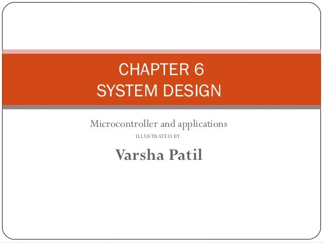 CHAPTER 6 SYSTEM DESIGNMicrocontroller and applications          ILLUSTRATED BY     Varsha Patil