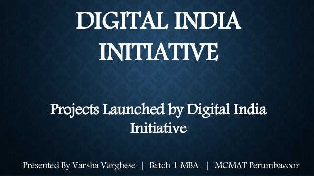 DIGITAL INDIA INITIATIVE Projects Launched by Digital India Initiative Presented By Varsha Varghese | Batch 1 MBA | MCMAT ...