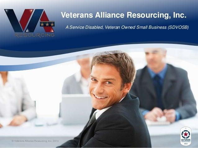 Veterans Alliance Resourcing, Inc. A Service Disabled, Veteran Owned Small Business (SDVOSB)  © Veterans Alliance Resourci...