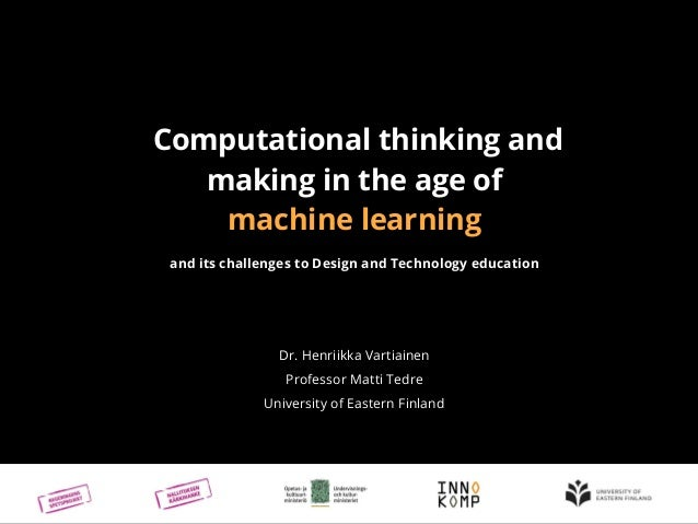 Computational thinking and making in the age of machine learning and its challenges to Design and Technology education Dr....