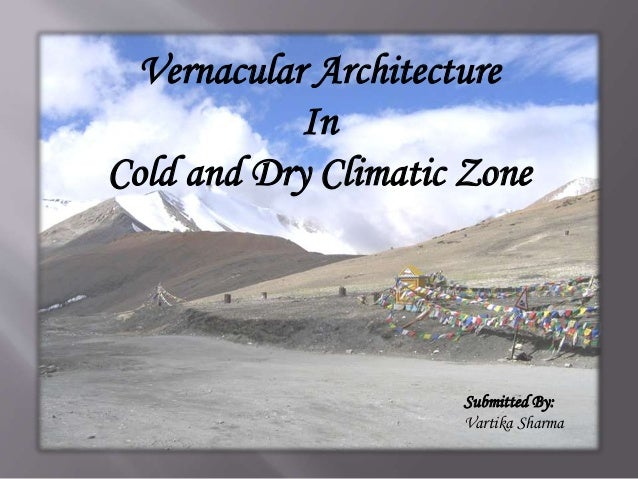 Vernacular Architecture In Cold and Dry Climatic Zone Submitted By: Vartika Sharma