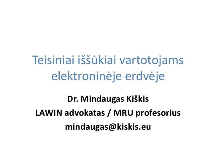 Teisiniai iššūkiai vartotojams    elektroninėje erdvėje       Dr. Mindaugas KiškisLAWIN advokatas / MRU profesorius      m...