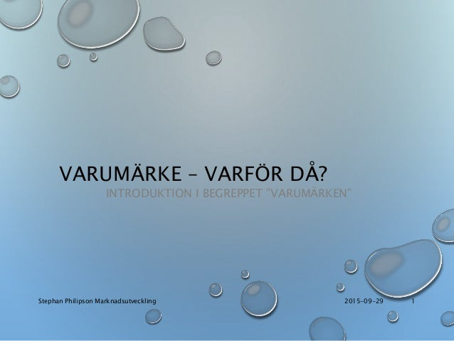 """VARUMÄRKE – VARFÖR DÅ? INTRODUKTION I BEGREPPET """"VARUMÄRKEN"""" 2015-09-29Stephan Philipson Marknadsutveckling 1"""