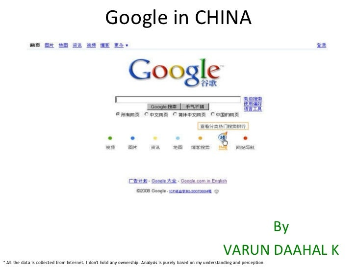 Google in CHINA By VARUN DAAHAL K * All the data is collected from Internet. I don't hold any ownership. Analysis is purel...