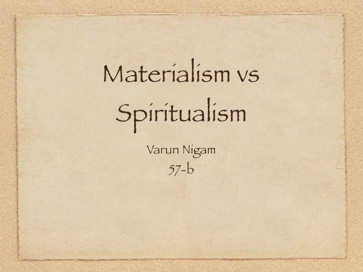 materialism vs dualism Read monism vs dualism free essay and over 88,000 other research documents monism vs dualism for centuries philosophers have debated on monism and dualism, two different philosophical views of the human person philosophers have been.