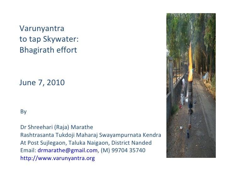 Varunyantra  to tap Skywater: Bhagirath effort June 7, 2010 By Dr Shreehari (Raja) Marathe Rashtrasanta Tukdoji Maharaj Sw...