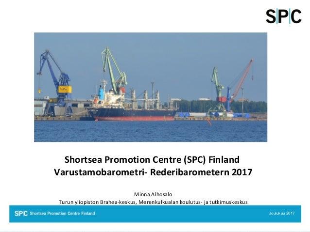 Shortsea Promotion Centre (SPC) Finland Varustamobarometri- Rederibarometern 2017 Minna Alhosalo Turun yliopiston Brahea-k...