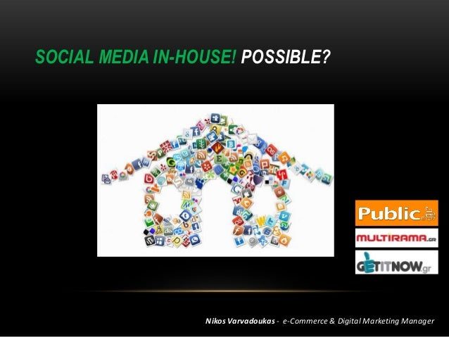SOCIAL MEDIA IN-HOUSE! POSSIBLE?Nikos Varvadoukas - e-Commerce & Digital Marketing Manager