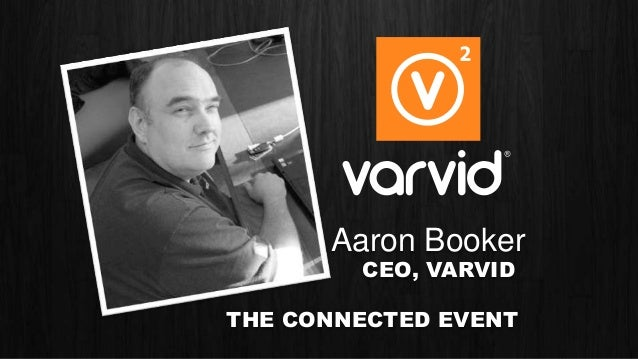 THE CONNECTED EVENTAaron BookerCEO, VARVID