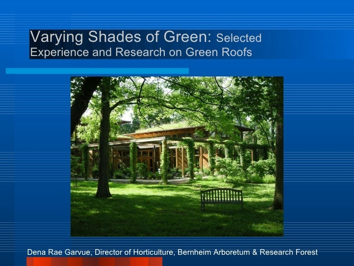 Varying Shades of Green:  Selected Experience and Research on Green Roofs <ul><li>Dena Rae Garvue, Director of Horticultur...