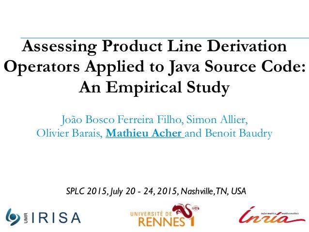 Assessing Product Line Derivation Operators Applied to Java Source Code: An Empirical Study João Bosco Ferreira Filho, Sim...