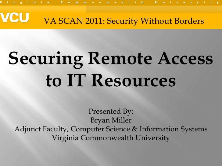 VA SCAN 2011: Security Without Borders<br />Securing Remote Access to IT Resources<br />Presented By:  <br />Bryan Miller<...