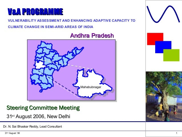 131st August '06 VULNERABILITY ASSESSMENT AND ENHANCING ADAPTIVE CAPACITY TO CLIMATE CHANGE IN SEMI-ARID AREAS OF INDIA Dr...