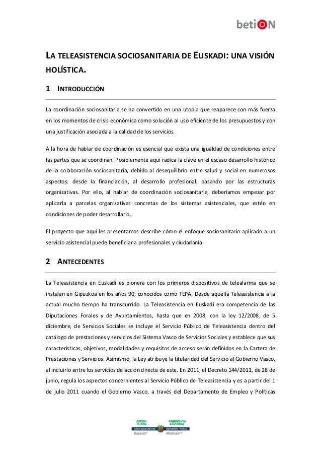 LA TELEASISTENCIA SOCIOSANITARIA DE EUSKADI: UNA VISIÓN HOLÍSTICA. 1 INTRODUCCIÓN La coordinación sociosanitaria se ha con...
