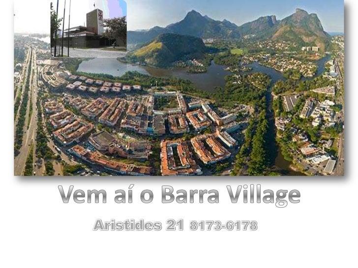 Vem aí o Barra Village<br />Aristides 21 8173-6178<br />