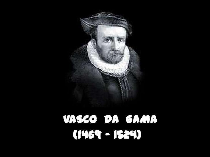VASCO DA GAMA  (1469 – 1524)
