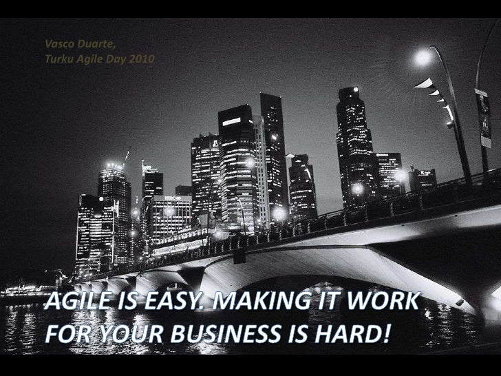 Vasco Duarte, <br />Turku Agile Day 2010<br />Agile is easy. Making it work for your business is hard!<br />