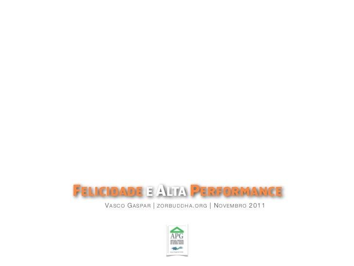 FELICIDADE E ALTA PERFORMANCE    V A S C O G A S PA R | Z O R B U D D H A . O R G | N O V E M B R O 2011