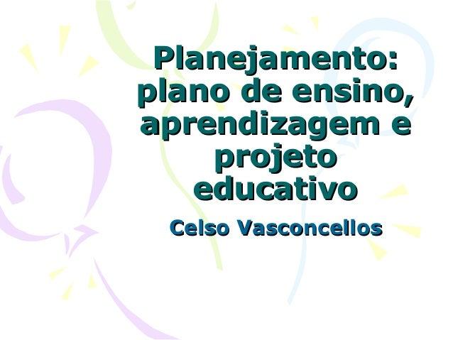 Planejamento:Planejamento: plano de ensino,plano de ensino, aprendizagem eaprendizagem e projetoprojeto educativoeducativo...