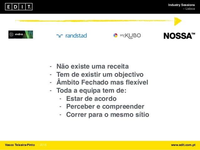 Industry Sessions ⎯ Lisboa Vasco Teixeira-Pinto ⎯ 2016 www.edit.com.pt - Não existe uma receita - Tem de existir um object...