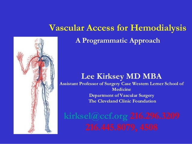Vascular Access for Hemodialysis A Programmatic Approach Lee Kirksey MD MBA Assistant Professor of Surgery Case Western Le...