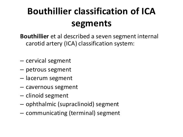 Bouthillier classification of ICA segments Bouthillier et al described a seven segment internal carotid artery (ICA) class...