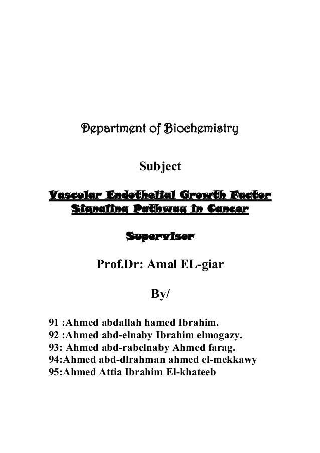 Department of Biochemistry Subject Vascular Endothelial Growth Factor Signaling Pathway in Cancer Supervisor Prof.Dr: Amal...