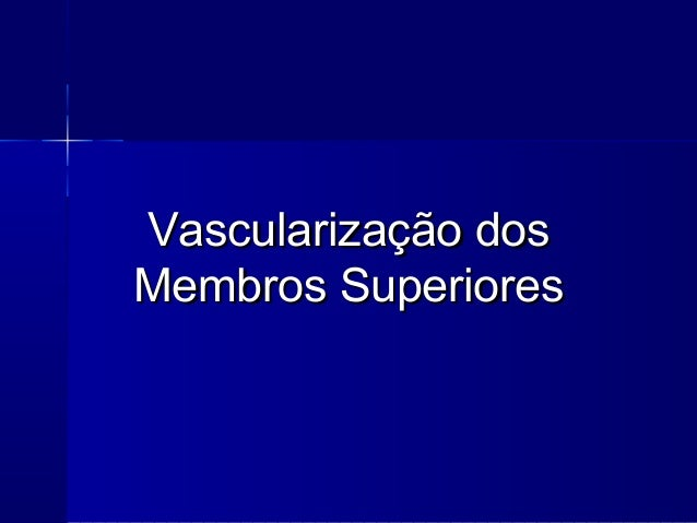 Vascularização dosMembros Superiores