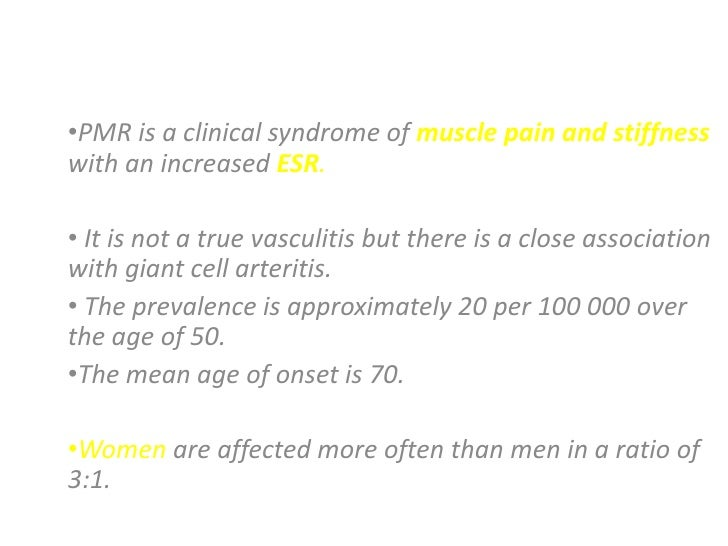 POLYMYALGIA RHEUMATICA (PMR)•PMR is a clinical syndrome of muscle pain and stiffnesswith an increased ESR.• It is not a tr...