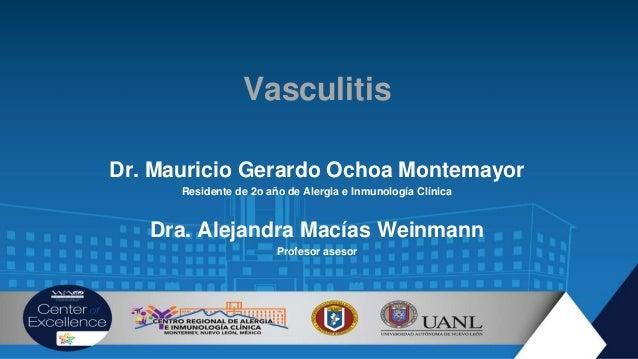 Vasculitis Dr. Mauricio Gerardo Ochoa Montemayor Residente de 2o año de Alergia e Inmunología Clínica Dra. Alejandra Macía...