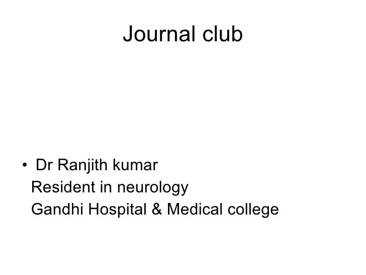 Journal club <ul><li>Dr Ranjith kumar </li></ul><ul><li>Resident in neurology </li></ul><ul><li>Gandhi Hospital & Medical ...