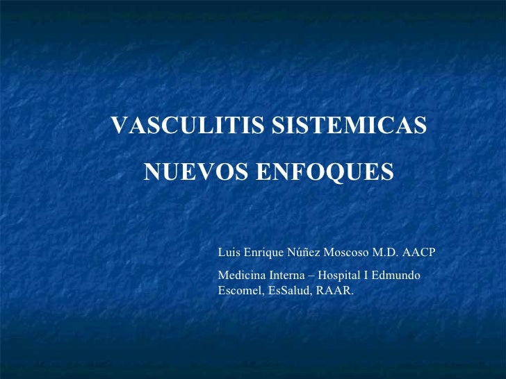 VASCULITIS SISTEMICAS NUEVOS ENFOQUES Luis Enrique Núñez Moscoso M.D. AACP Medicina Interna – Hospital I Edmundo Escomel, ...