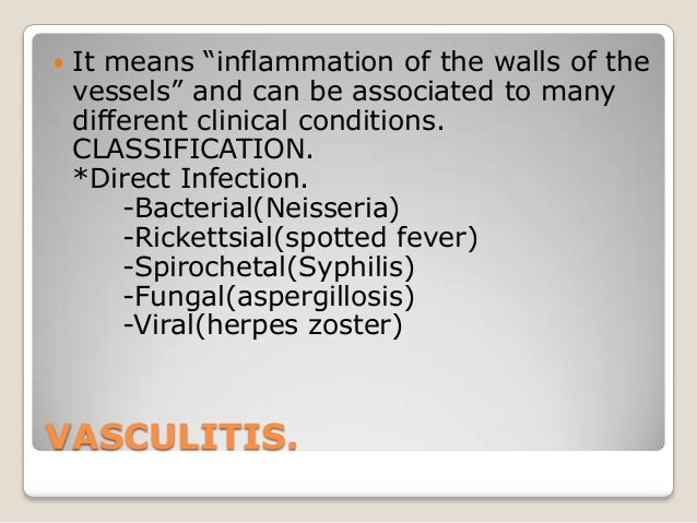 VASCULITIS. It means ―inflammation of the walls of thevessels‖ and can be associated to manydifferent clinical conditions...