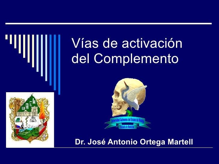 Vías de activación  del Complemento Dr. José Antonio Ortega Martell