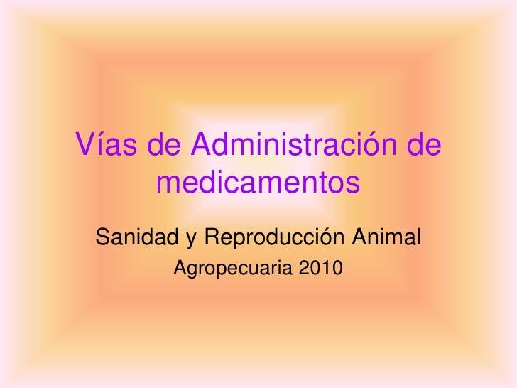 Vías de Administración de      medicamentos  Sanidad y Reproducción Animal        Agropecuaria 2010