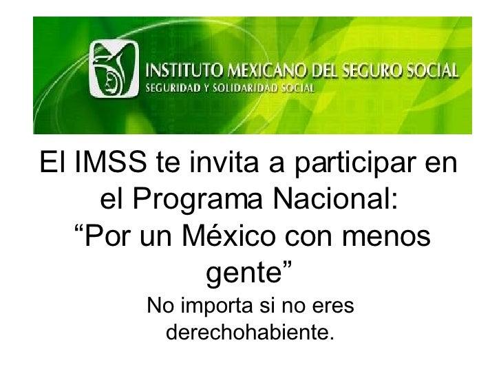 """El IMSS te invita a participar en el Programa Nacional:  """"Por un México con menos gente"""" No importa si no eres derechohabi..."""