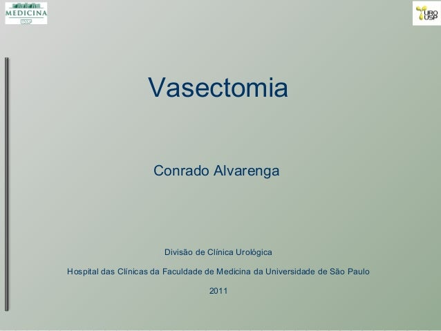 Vasectomia Conrado Alvarenga Divisão de Clínica Urológica Hospital das Clínicas da Faculdade de Medicina da Universidade d...